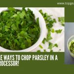 3 Simple Ways To Chop Parsley In A Food Processor