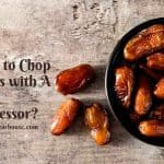 How to Chop Dates with A Food Processor?