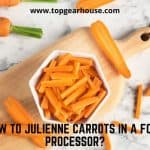 How to Julienne Carrots in a Food Processor?