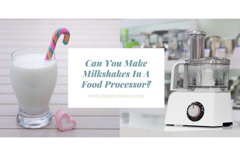 Can You Make Milkshakes In A Food Processor