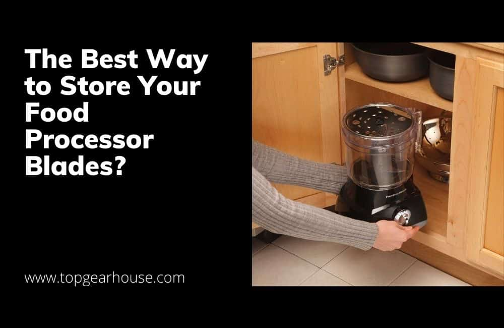 The Best Way to Store Your Food Processor Blades?
