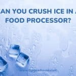 Can You Crush Ice in a Food Processor