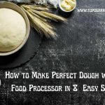 How to Make Perfect Dough with a Food Processor in 8 Easy Steps