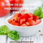 How to Use a Food Processor for Diced Tomatoes