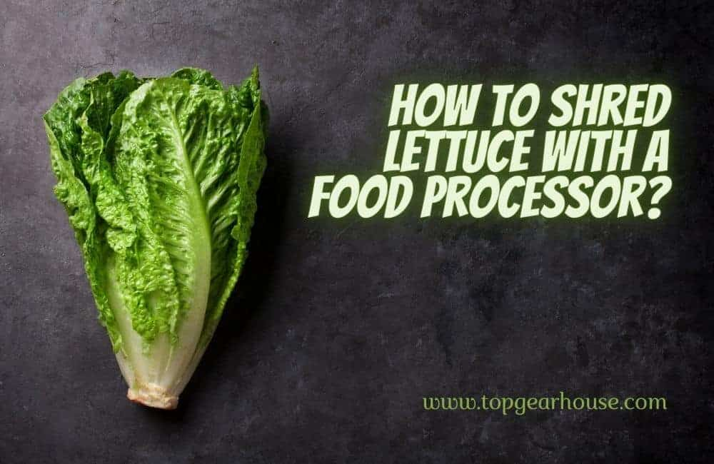 How to Shred Lettuce With a Food Processor