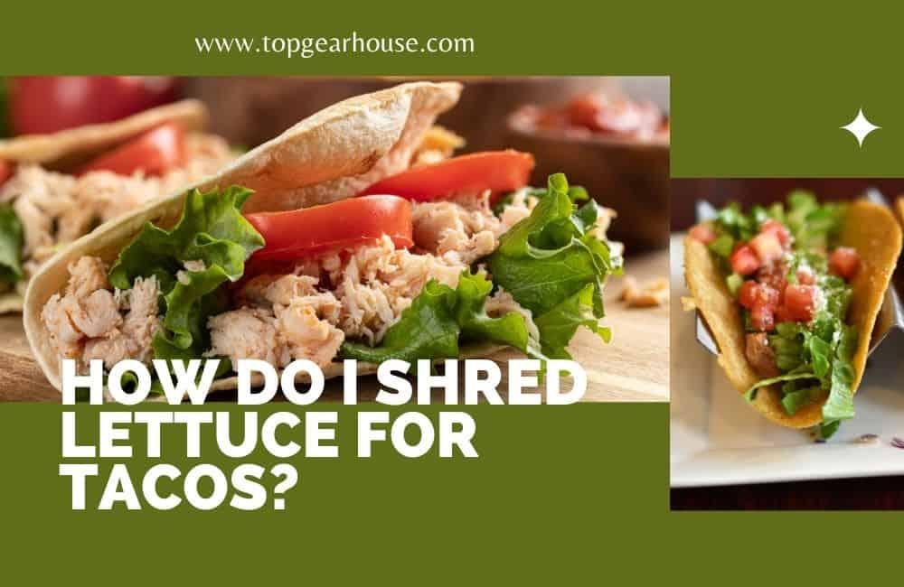 How do I Shred Lettuce for Tacos